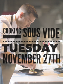 Culinary Class - Cooking Sous Vide Nov 27 2018, 5:00 PM